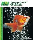 Aquarium Care of Goldfish (Animal Planet Pet Care Library) Cover Image