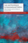 Law and Sentiment in International Politics: Ethics, Emotions, and the Evolution of the Laws of War (Cambridge Studies in International Relations) Cover Image