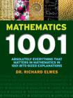 Mathematics 1001: Absolutely Everything That Matters in Mathematics in 1001 Bite-Sized Explanations Cover Image