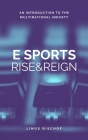 Rise and Reign of Esports: An Introduction to the Multinational Industry Cover Image