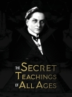The Secret Teachings of All Ages: an encyclopedic outline of Masonic, Hermetic, Qabbalistic and Rosicrucian Symbolical Philosophy - being an interpret Cover Image