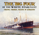 The 'Big Four' of the White Star Fleet: Celtic, Cedric, Baltic & Adriatic Cover Image