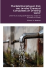 The Relation between Risk and Level of Chemical Components in Drinking Water: Chemical analysis of drinking water in Khartoum State Cover Image