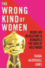 The Wrong Kind of Women: Inside Our Revolution to Dismantle the Gods of Hollywood Cover Image