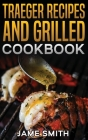 Traeger recipes and grilled cookbook Cover Image