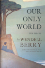 Our Only World: Ten Essays Cover Image