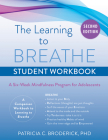 Learning to Breathe Student Workbook: A Six-Week Mindfulness Program for Adolescents Cover Image