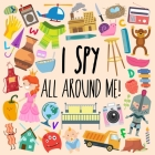 I Spy - All Around Me!: A Fun A-Z Puzzle Book (for Ages 4-6) Cover Image