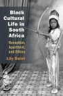 Black Cultural Life in South Africa: Reception, Apartheid, and Ethics (African Perspectives) Cover Image