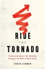 Ride the Tornado: Continuously Improve Your Marketing Strategy in the Midst of Rapid Change Cover Image