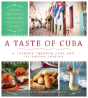 A Taste of Cuba: A Journey Through Cuba and Its Savory Cuisine, Includes 75 Authentic Recipes from the Country's Top Chefs Cover Image
