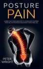 Posture Pain: Corrective Home Exercises to Overcome Your Bad Posture, Fix your Back and Enjoy a Pain-Free Life Cover Image