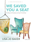 We Saved You a Seat - Teen Girls' Bible Study Book: Finding and Keeping Lasting Friendships Cover Image