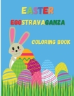 Easter Eggstravaganza Coloring Book: Super Cute Easter Egg Activity Book, Happy Easter Day Coloring Cover Image
