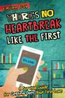 There's No Heartbreak Like the First: A Survival Guide for Getting Over Your First Love Cover Image