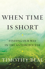 When Time Is Short: Finding Our Way in the Anthropocene Cover Image
