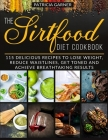 The Sirtfood Diet Cookbook: 115 Delicious Recipes to Lose Weight, Reduce Waistlines, Get Toned and Achieve Breathtaking Results Cover Image