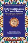 Performing Salah Using the Prophetic Example (Color): Based on Authentic Hadiths From the Six Most Authentic Books Cover Image