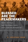Blessed Are the Peacemakers: Martin Luther King Jr., Eight White Religious Leaders, and the Letter from Birmingham Jail Cover Image