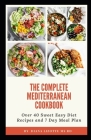 The Complete Mediterranean Cookbook: Over 40 Sweet Easy Diet Recipes and 7 Day Meal Plan Cover Image