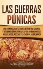 Las Guerras Púnicas: Una Guía Fascinante sobre la Primera, Segunda y Tercera Guerras Púnicas entre Roma y Cartago, incluyendo el Ascenso y Cover Image