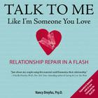 Talk to Me Like I'm Someone You Love, revised edition: Relationship Repair in a Flash Cover Image