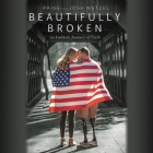 Beautifully Broken Lib/E: An Unlikely Journey of Faith Cover Image