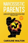 Narcissistic Parents: 2 Books in 1 - A Guide To Find Your Sense Of Self. How To Handle Manipulative Parents and Recover From Covert Emotiona Cover Image