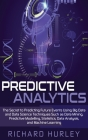 Predictive Analytics: The Secret to Predicting Future Events Using Big Data and Data Science Techniques Such as Data Mining, Predictive Mode Cover Image