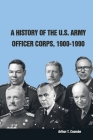 A History of the U.S. Army Officer Corps, 1900-1990 Cover Image