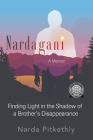 Nardagani: A Memoir - Finding Light in the Shadow of a Brother's Disappearance Cover Image