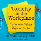 Toxicity in the Workplace Lib/E: Coping with Difficult People on the Job Cover Image