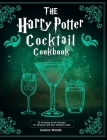 The Harry Potter Cocktail Cookbook: 55 Amazing Drink Recipes for Wizards and Non-Wizards Alike Cover Image