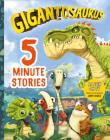 Gigantosaurus: Five-Minute Stories Cover Image