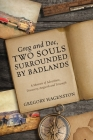 Greg and Doc, Two Souls Surrounded by Badlands: A Memoir of Adventure, Discovery, Anguish and Triumph Cover Image