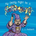 My Daddy Might Be A Wizard Cover Image
