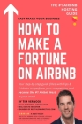 How to Make a Fortune on Airbnb: Your step-by-step guide filled with Tips & Tricks to outperform your competition and become the #1 Airbnb host in you Cover Image