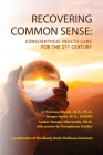 Recovering Common Sense: Conscientious Health Care for the 21st Century Cover Image