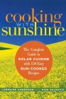 Cooking with Sunshine: The Complete Guide to Solar Cuisine with 150 Easy Sun-Cooked Recipes Cover Image