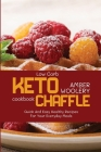 Low Carb Chaffle Cookbook: Quick And Easy Healthy Recipes For Your Everyday Meals Cover Image