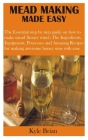 Mead Making Made Easy: The Essential step by step guide on how to make mead (honey wine); The Ingredients, Equipment, Processes and Amazing R Cover Image