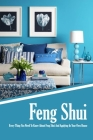 Feng Shui: Every Thing You Need To Know About Feng Shui And Applying In Your Own House: The Feng Shui House Book Cover Image
