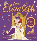 Little Elizabeth: The Young Princess Who Became Queen Cover Image