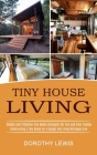 Tiny House Living: Simple and Effective Tiny Home Concepts for You and Your Family (Constructing a Tiny House on a Budget and Living Mort Cover Image