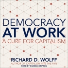 Democracy at Work Lib/E: A Cure for Capitalism Cover Image