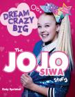 Dream Crazy Big: The JoJo Siwa Story Cover Image