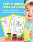 Baby Bilingual First Alphabet Reading Vocabulary Books (English Albanian): 100+ Learning ABC frequency visual dictionary flash card games English-Shqi Cover Image