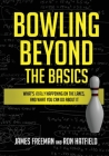 Bowling Beyond the Basics: What's Really Happening on the Lanes, and What You Can Do about It Cover Image