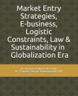 Market Entry Strategies, E-business, Logistic Constraints, Law & Sustainability in Globalization Era Cover Image