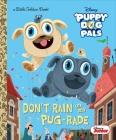 Don't Rain on My Pug-rade (Disney Junior Puppy Dog Pals) (Little Golden Book) Cover Image